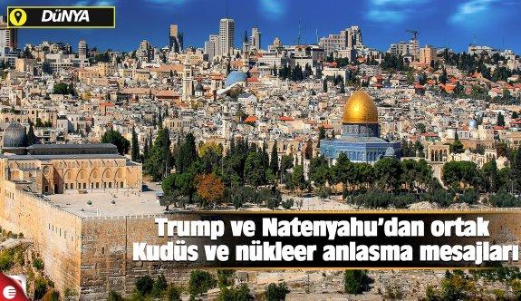 Trump ve Natenyahu'dan ortak Kudüs ve nükleer anlaşma mesajları