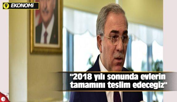 """""""2018 yılı sonunda evlerin tamamını teslim edeceğiz"""""""