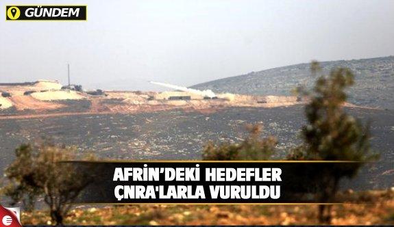 Afrin'deki hedefler ÇNRA'larla ateş altına alındı