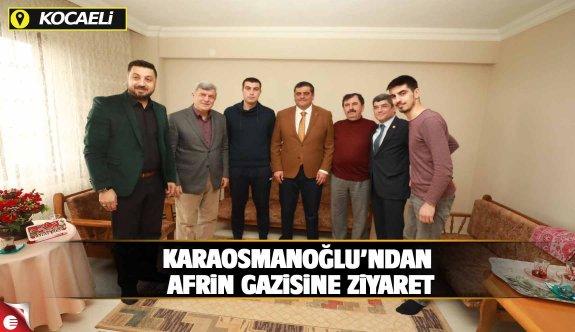 Başkan Karaosmanoğlu, Afrin Gazisi Öz'ü ziyaret etti