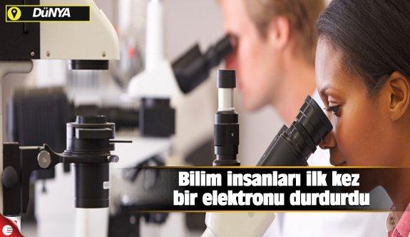 Bilim insanları ilk kez bir elektronu durdurdu