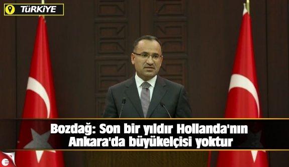 Bozdağ: Son bir yıldır Hollanda'nın Ankara'da büyükelçisi yoktur