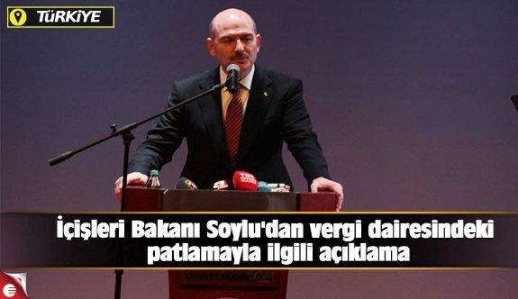 İçişleri Bakanı Soylu'dan vergi dairesindeki patlamayla ilgili açıklama