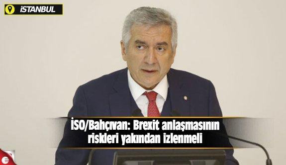 İSO/Bahçıvan: Brexit anlaşmasının riskleri yakından izlenmeli