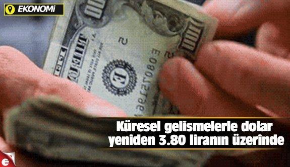 Küresel gelişmelerle dolar yeniden 3.80 liranın üzerinde