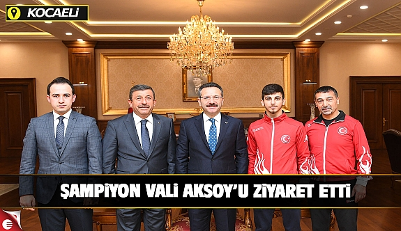 ŞAMPİYON VALi AKSOY'U ZiYARET ETTi