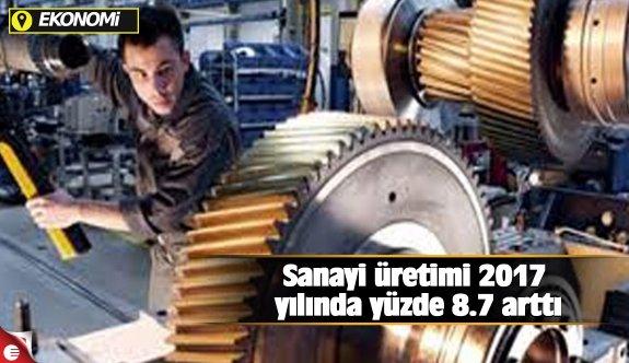 Sanayi üretimi 2017 yılında yüzde 8.7 arttı