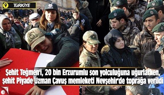 Şehit Teğmen'i, 20 bin Erzurumlu son yolculuğuna uğurlarken, şehit Piyade Uzman Çavuş memleketi Nevşehir'de toprağa verildi