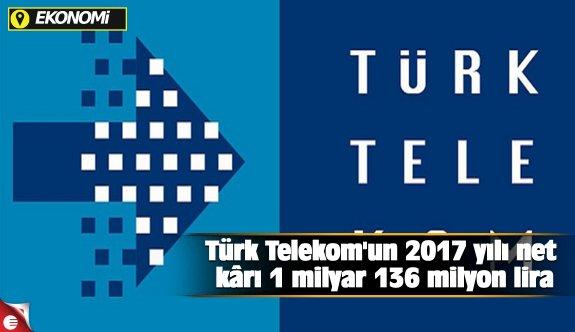 Türk Telekom'un 2017 yılı net kârı 1 milyar 136 milyon lira