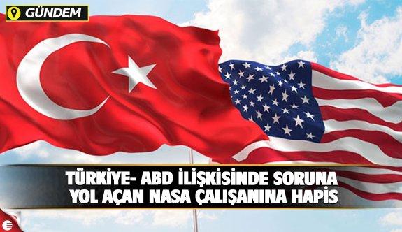 Türkiye- ABD ilişkilerinde soruna yol açan NASA çalışanı Gölge'ye hapis cezası