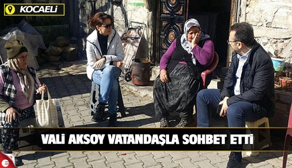 Vali Aksoy çat kapı gidip vatandaşla sohbet etti