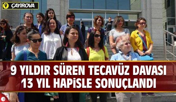 Çayırova'daki tecavüz davası 9 yıl ardından sonuçlandı