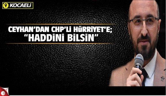 "Ceyhan'dan CHP'li Hürriyet'e; ""Haddini bilsin"""
