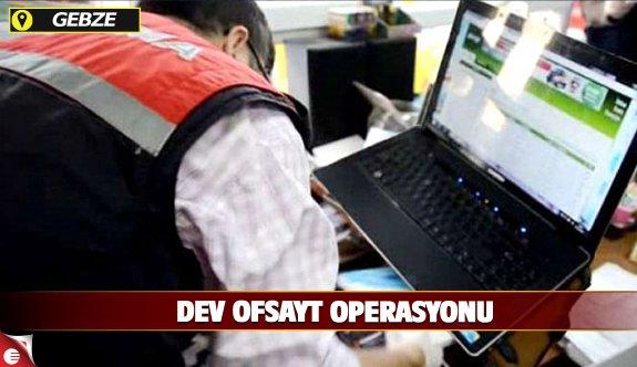 Gebze'de dev 'Ofsayt' operasyonu!