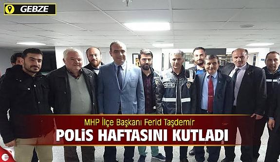 Mhp Gebze  İlçe Başkanı Ferid Taşdemir Polis haftasını kutladı.