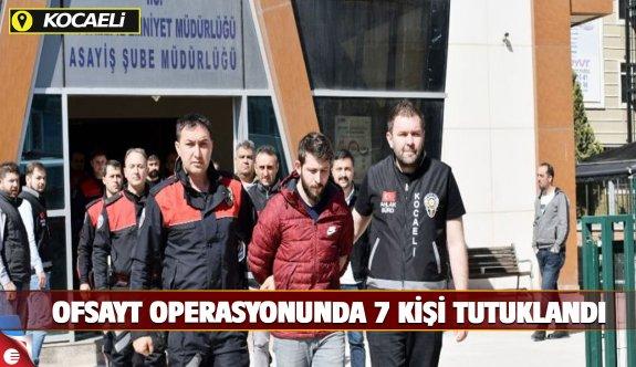 """""""Ofsayt"""" operasyonunda 7 kişi tutu"""