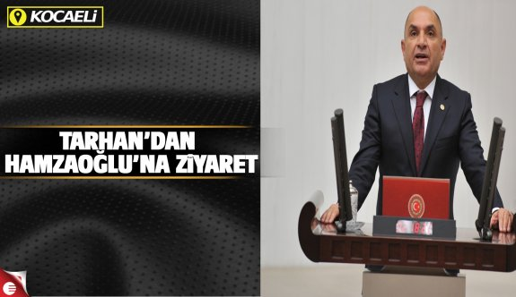Tarhan'dan Hamzaoğlu'na ziyaret