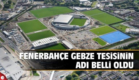 Fenerbahçe Gebze tesisinin adı belli oldu