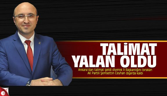 Şemsettin Ceyhan'ın Ankara talimatı yetmedi