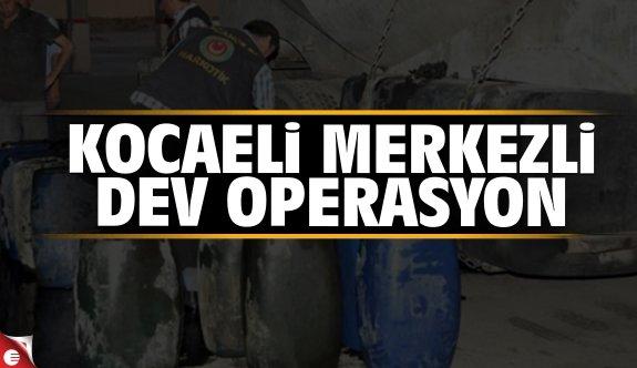 Kocaeli merkezli akaryakıt operasyonu!