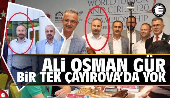Ali Osman Gür bir tek Çayırova'da yok!