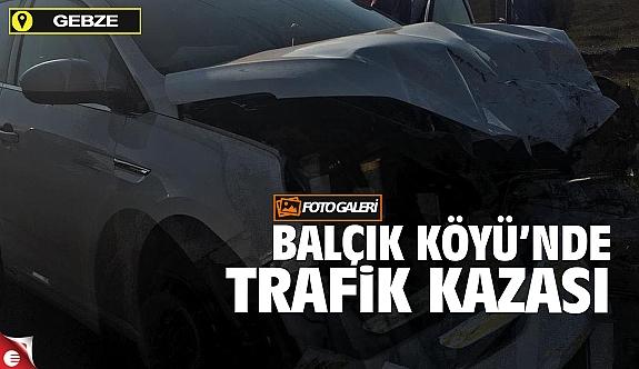 Balçık Köyü'nde trafik kazası!