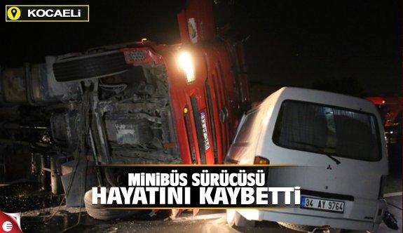 Minibüs sürücüsü hayatını kaybetti