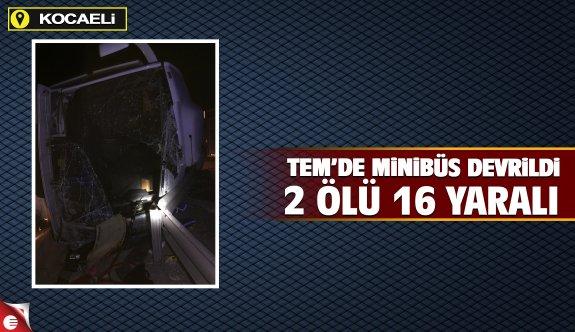 Tem'de minibüs devrildi 2ölü 16 yaralı