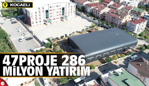 47 Proje 286 milyon yatırım