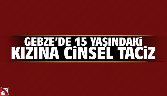 Gebze'de 15 yaşındaki kızına cinsel taciz