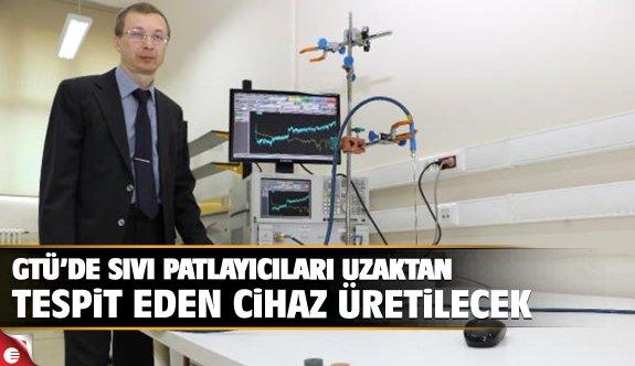 GTÜ'de sıvı patlayıcıları uzaktan tespit eden cihaz üretilecek