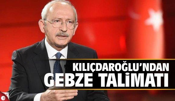 Kılıçdaroğlu'ndan Gebze Talimatı