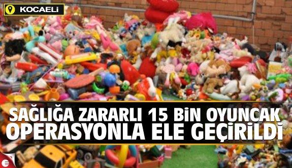 Sağlığa zararlı 15 bin oyuncak operasyonla ele geçirildi