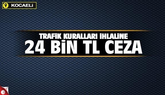 Trafik kuralları ihlaline 24 bin tl ceza