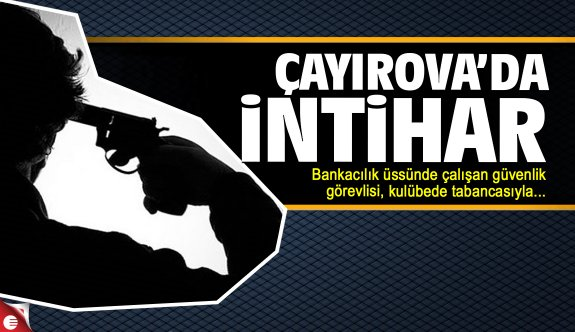Çayırova'da güvenlik görevlisi, tabancasıyla intihar etti