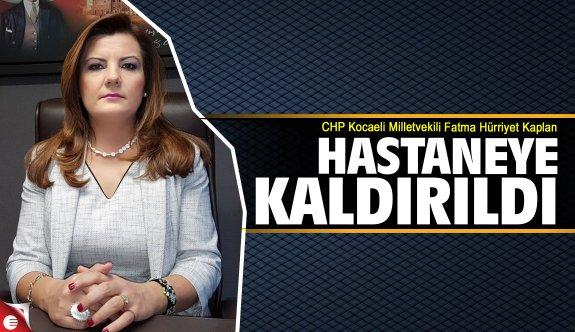 Fatma Hürriyet Kaplan hastaneye kaldırıldı