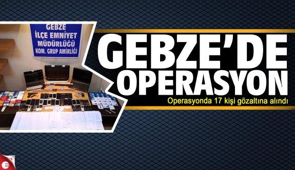 Gebze'de operasyon: 17 gözaltı
