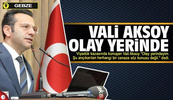 Vali Aksoy: Şu an bir cenaze yok
