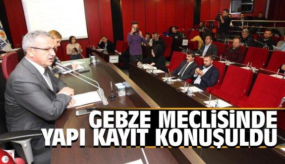 Gebze Meclisi'nde yapı kayıt konuşuldu