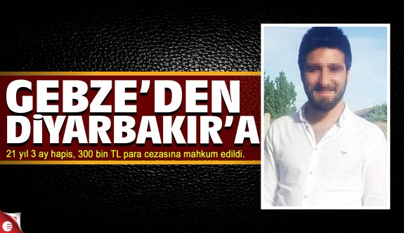 21 yıl 3 ay hapis, 300 bin TL para cezası