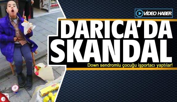 Darıca'da skandal; Down sendromlu çocuğu işportacı yaptılar!