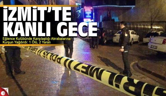 İzmit'te kanlı gece: 1 ölü 2 yaralı
