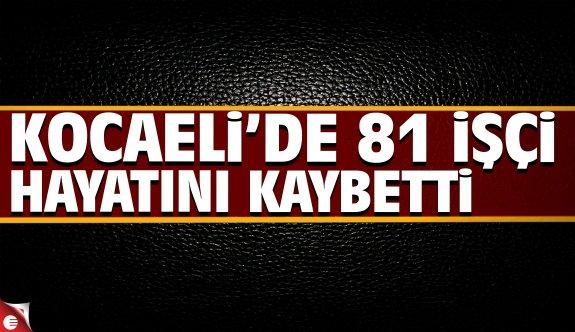 Kocaeli'de 81 işçi hayatını kaybetti