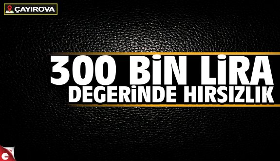 Çayırova'da 300 bin lira değerinde hırsızlık