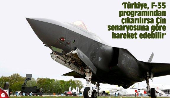 'Türkiye, F-35 programından çıkarılırsa Çin senaryosuna göre hareket edebilir'