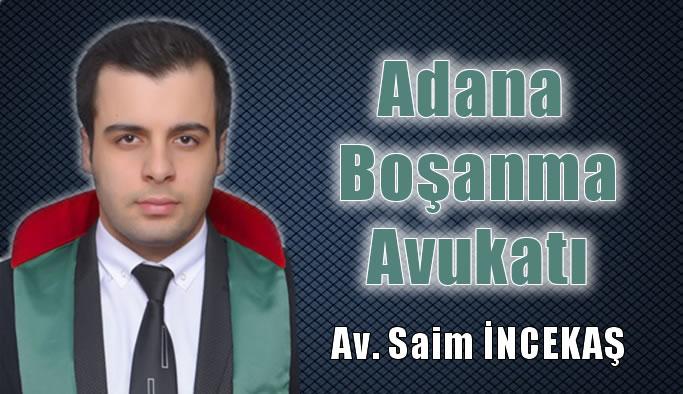 Adana Boşanma Avukatı Saim İncekaş