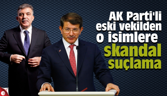 AK Parti'li eski vekilden o isimlere skandal suçlama