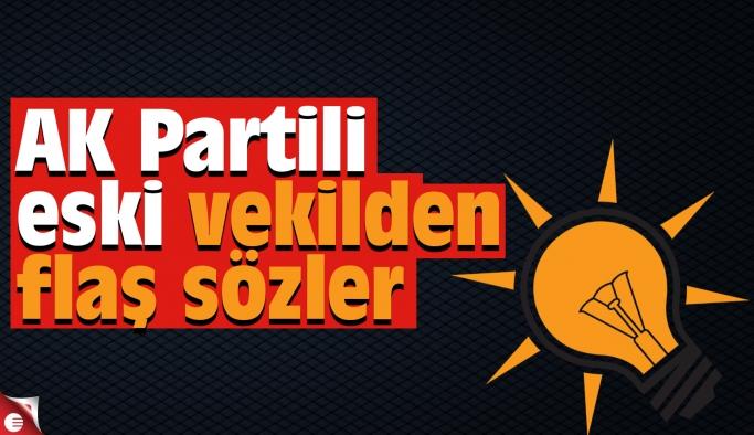 AK Partili eski vekilden flaş sözler