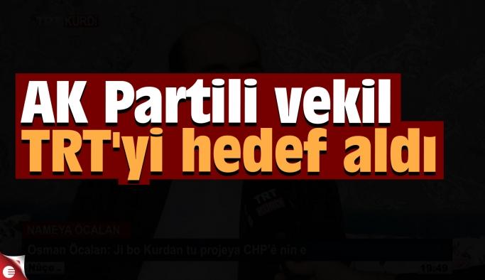 AK Partili vekil TRT'yi hedef aldı