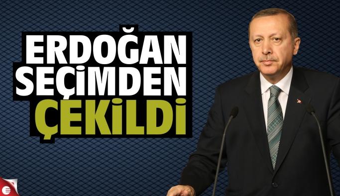 Erdoğan seçimden çekildi...